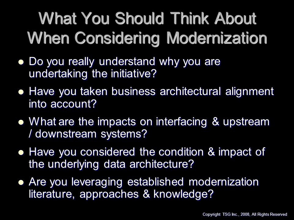What You Should Think About When Considering Modernization Do you really understand why you are undertaking the initiative? Do you really understand w
