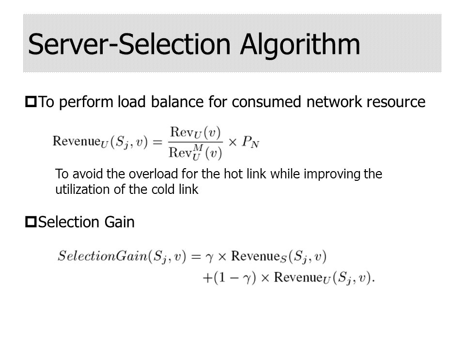 Server-Selection Algorithm To perform load balance for consumed network resource Selection Gain To avoid the overload for the hot link while improving the utilization of the cold link