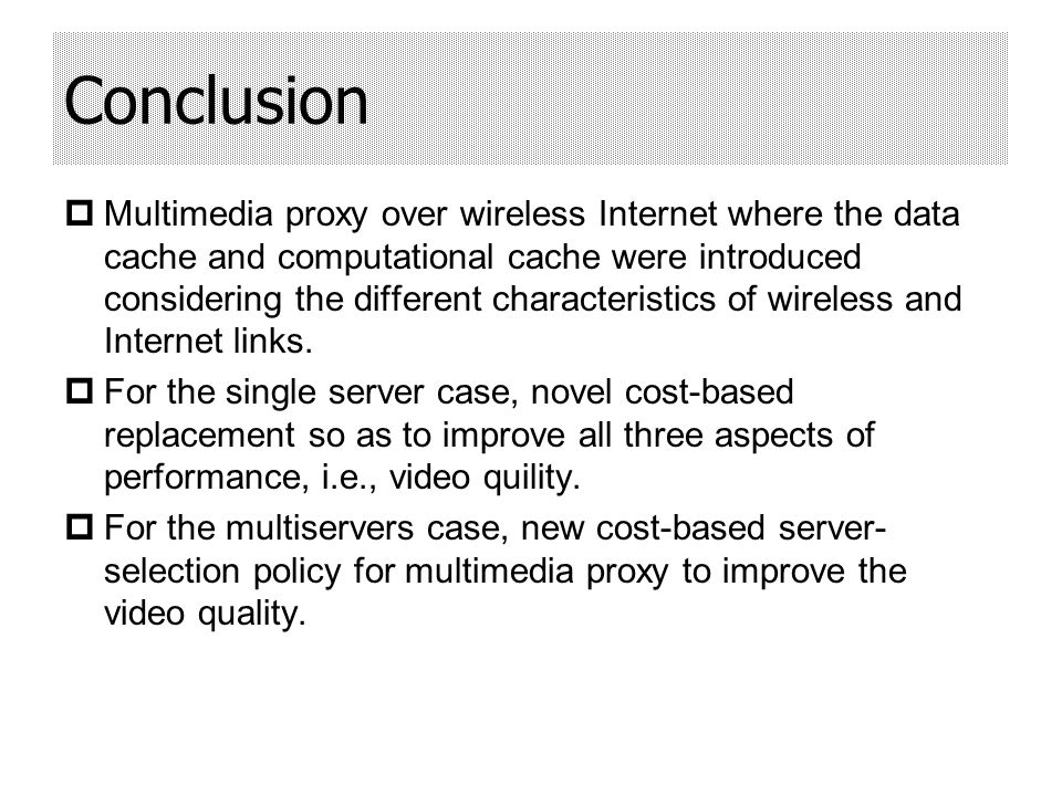 Multimedia proxy over wireless Internet where the data cache and computational cache were introduced considering the different characteristics of wireless and Internet links.