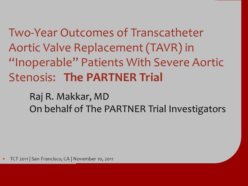 TCT 2011 | San Francisco, CA | November 10, 2011 TCT 2011 | San Francisco, CA | November 10, 2011 Two-Year Outcomes of Transcatheter Aortic Valve Repl