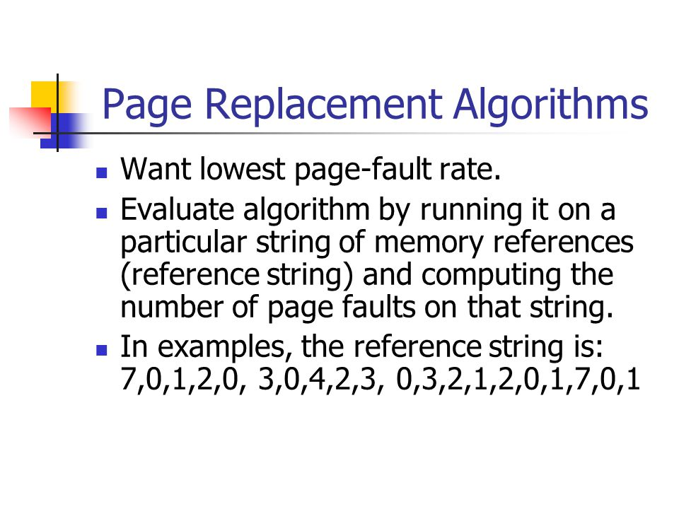 Page Replacement Algorithms Want lowest page-fault rate.
