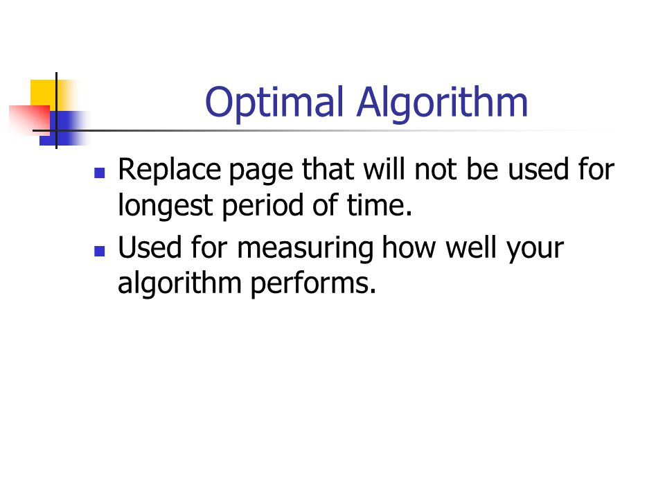 Optimal Algorithm Replace page that will not be used for longest period of time.
