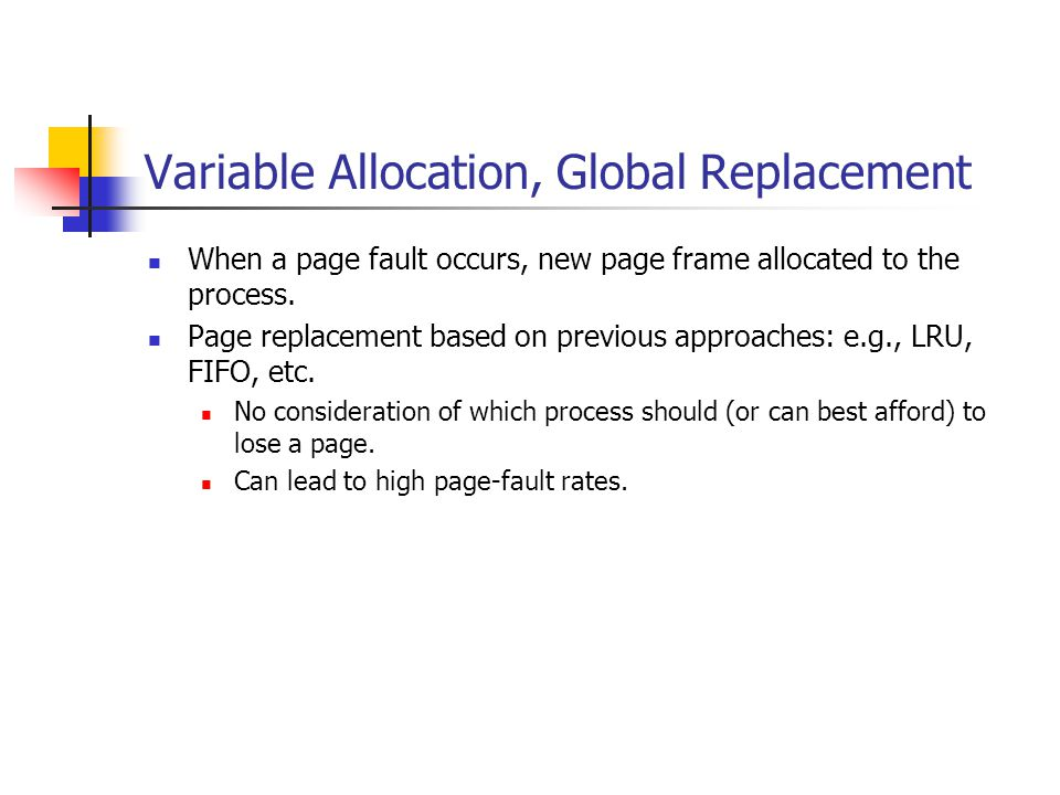 Variable Allocation, Global Replacement When a page fault occurs, new page frame allocated to the process.