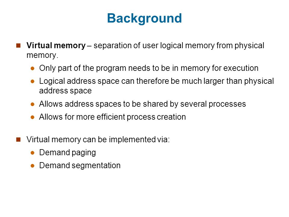 Background Virtual memory – separation of user logical memory from physical memory.