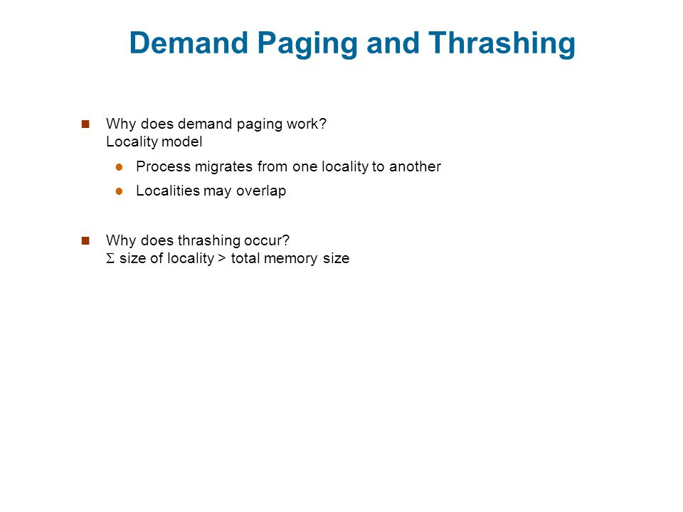 Demand Paging and Thrashing Why does demand paging work.
