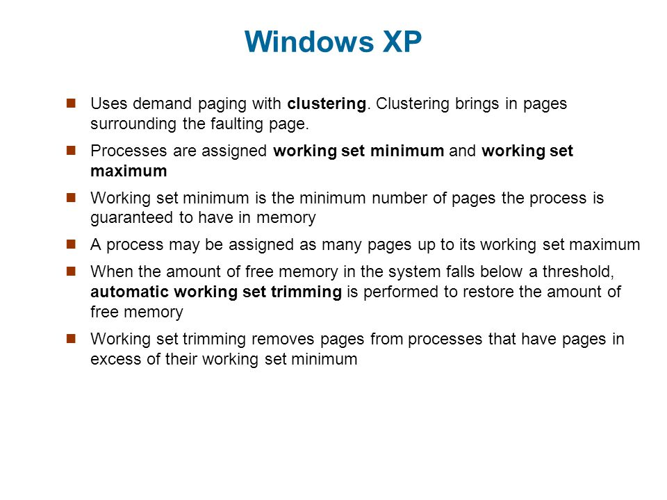 Windows XP Uses demand paging with clustering.