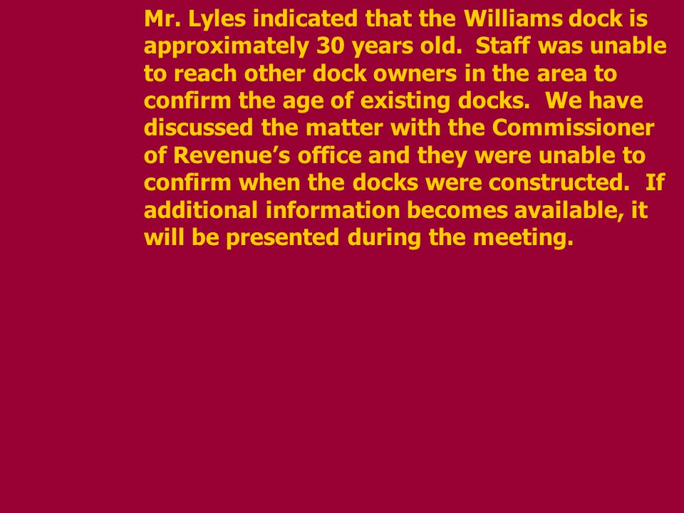 Mr. Lyles indicated that the Williams dock is approximately 30 years old.