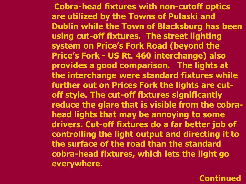 Cobra-head fixtures with non-cutoff optics are utilized by the Towns of Pulaski and Dublin while the Town of Blacksburg has been using cut-off fixtures.