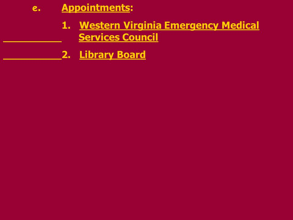 e.Appointments: 1. Western Virginia Emergency Medical Services Council 2. Library Board