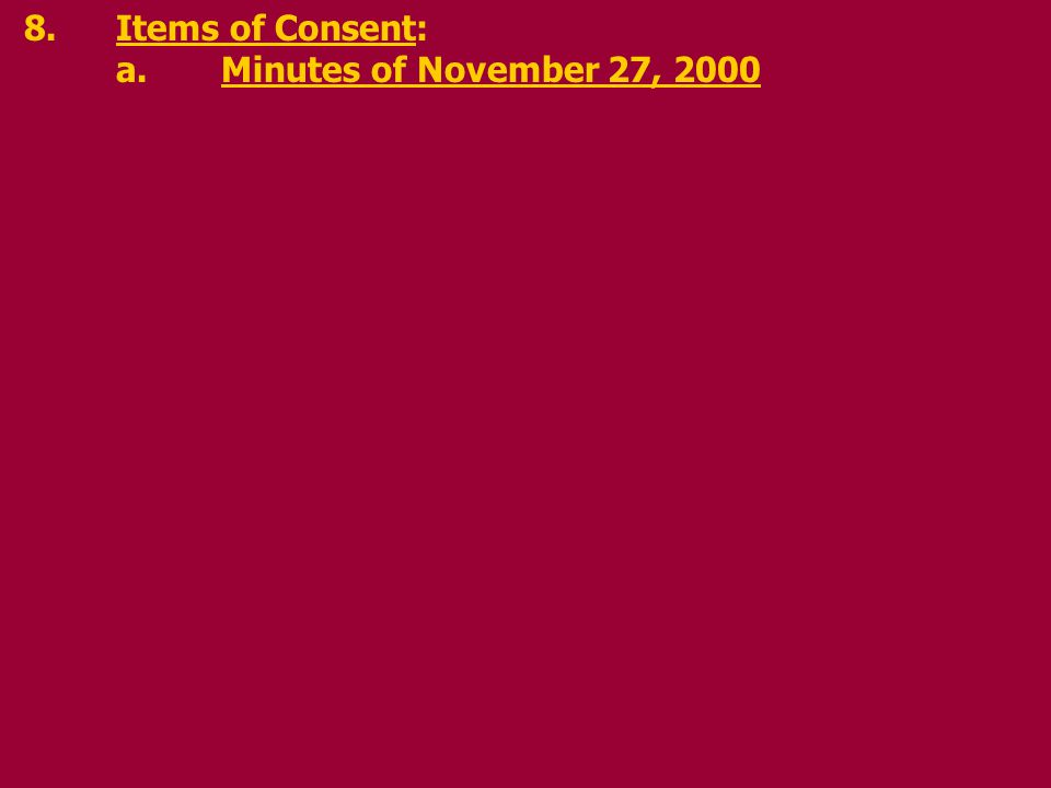 8.Items of Consent: a.Minutes of November 27, 2000