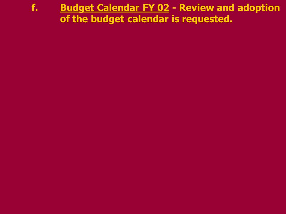 f.Budget Calendar FY 02 - Review and adoption of the budget calendar is requested.