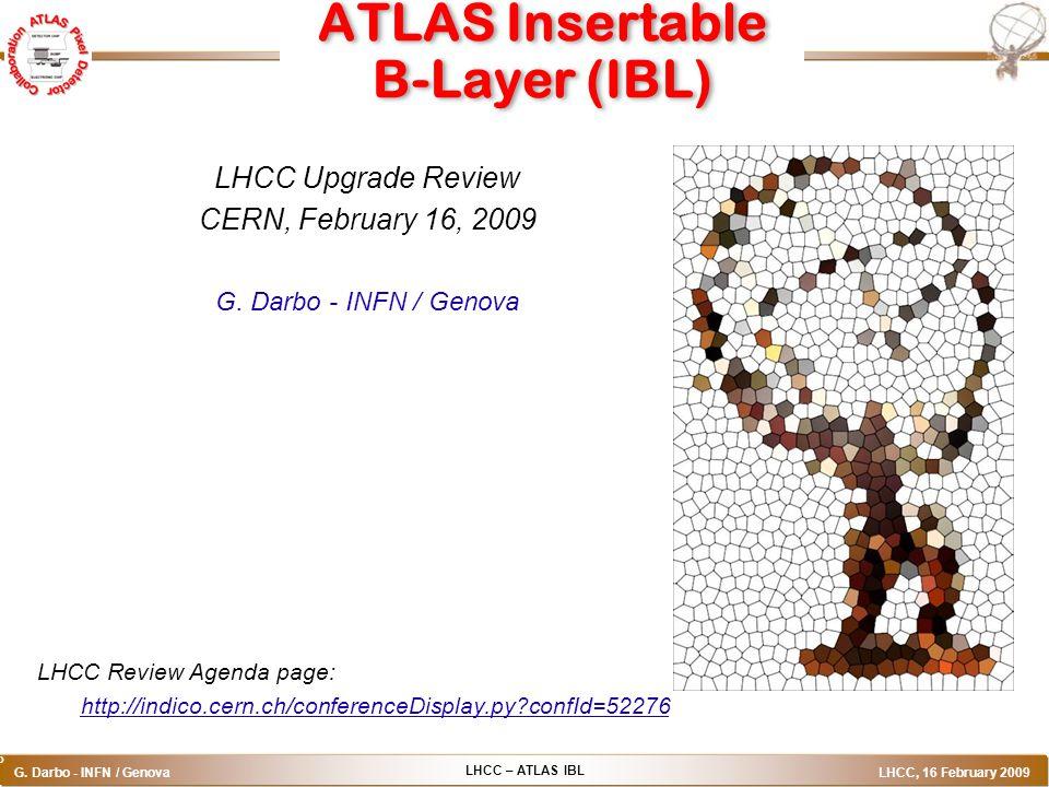LHCC – ATLAS IBL G. Darbo - INFN / Genova LHCC, 16 February 2009 o ATLAS Insertable B-Layer (IBL) LHCC Upgrade Review CERN, February 16, 2009 G. Darbo