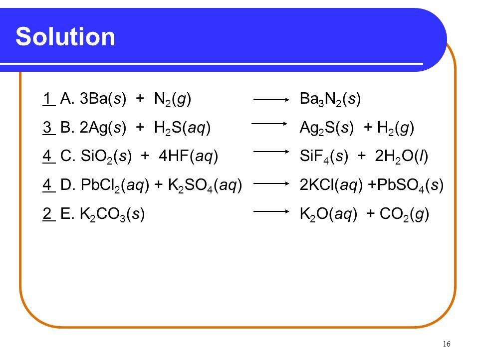 16 Solution 1 A. 3Ba(s) + N 2 (g) Ba 3 N 2 (s) 3 B.