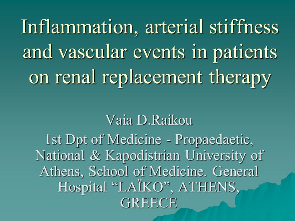 Inflammation, arterial stiffness and vascular events in patients on renal replacement therapy Vaia D.Raikou 1st Dpt of Medicine - Propaedaetic, National & Kapodistrian University of Athens, School of Medicine.