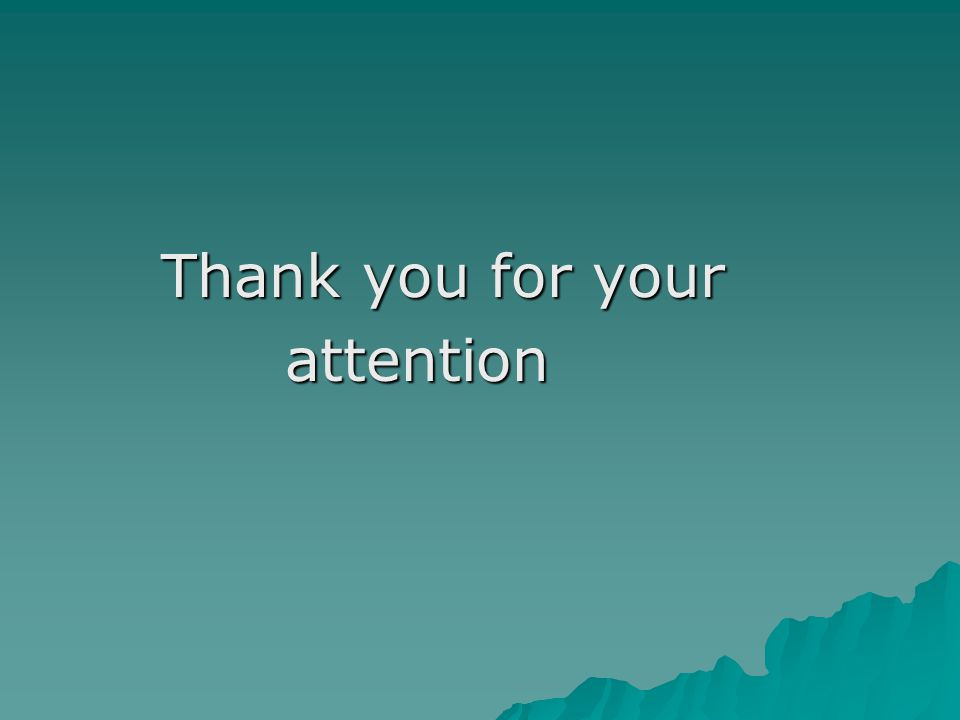 Thank you for your Thank you for your attention attention