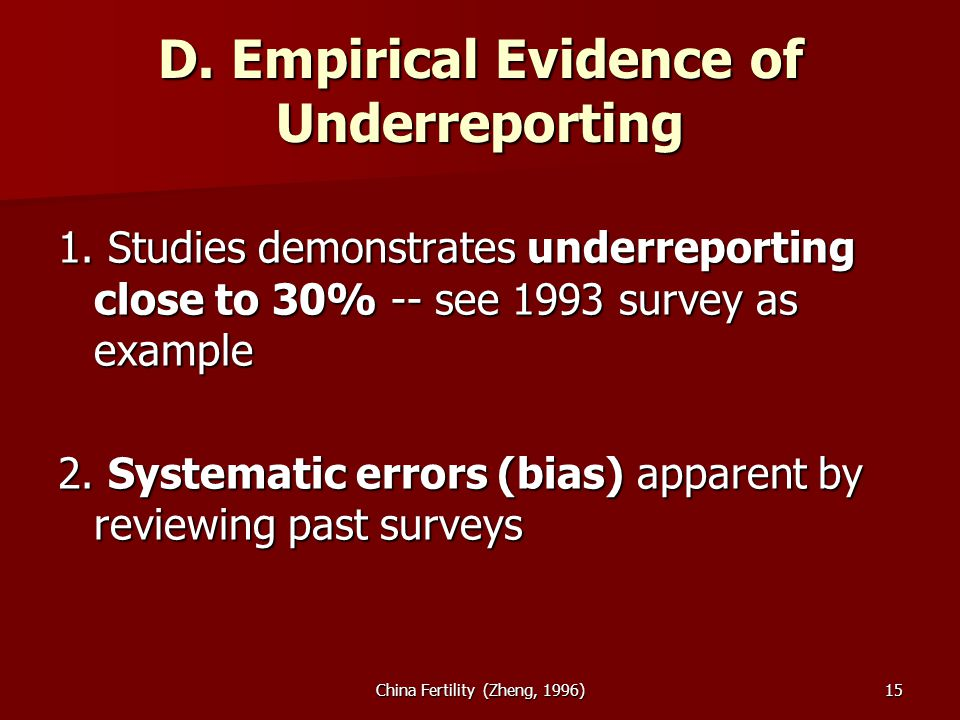 China Fertility (Zheng, 1996)15 D. Empirical Evidence of Underreporting 1. Studies demonstrates underreporting close to 30% -- see 1993 survey as exam