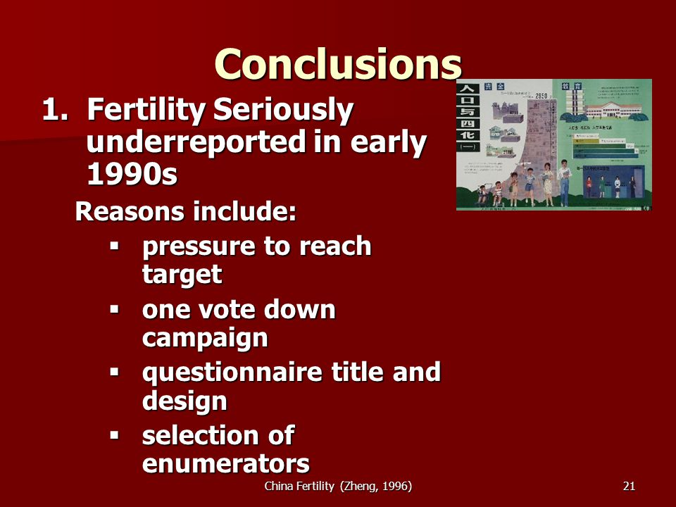 China Fertility (Zheng, 1996)21 Conclusions 1. Fertility Seriously underreported in early 1990s Reasons include: pressure to reach target pressure to