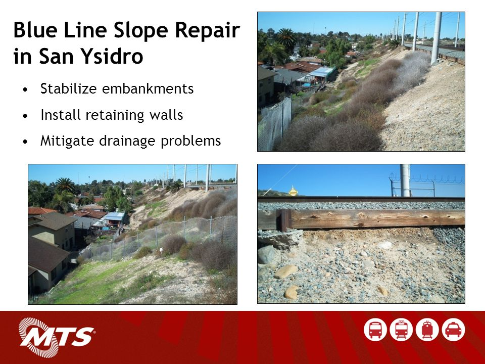 Stabilize embankments Install retaining walls Mitigate drainage problems Blue Line Slope Repair in San Ysidro