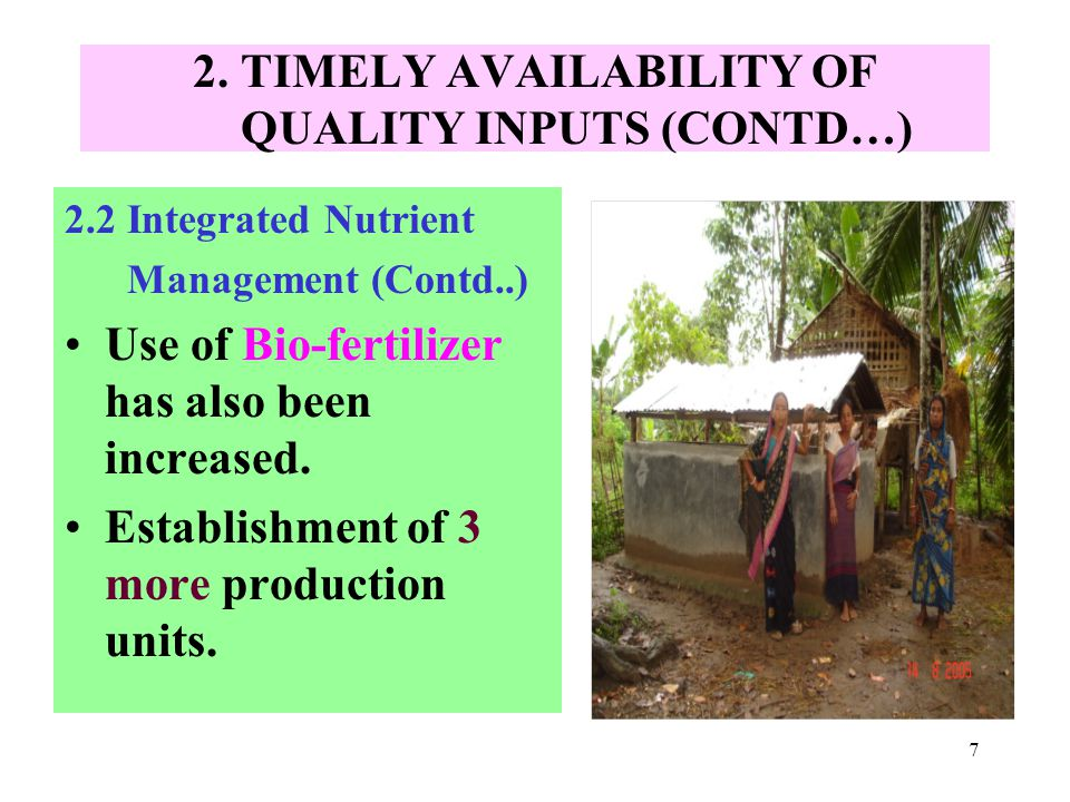 7 2. TIMELY AVAILABILITY OF QUALITY INPUTS (CONTD…) 2.2 Integrated Nutrient Management (Contd..) Use of Bio-fertilizer has also been increased. Establ