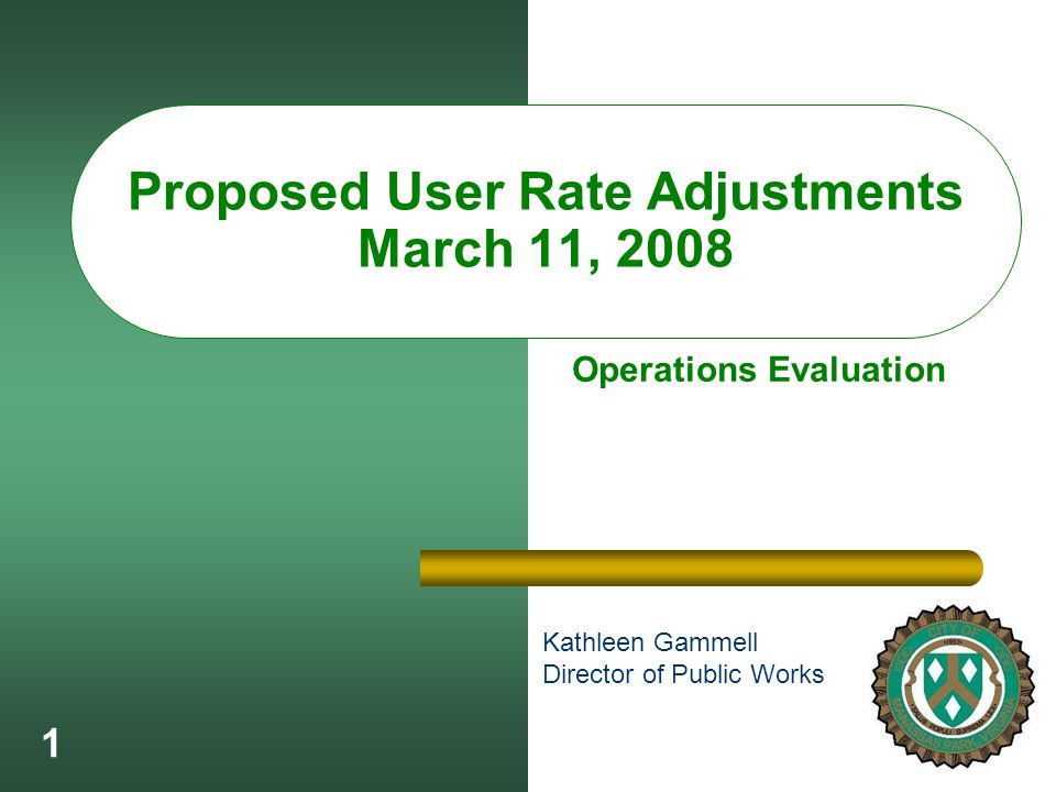 1 Proposed User Rate Adjustments March 11, 2008 Kathleen Gammell Director of Public Works Operations Evaluation