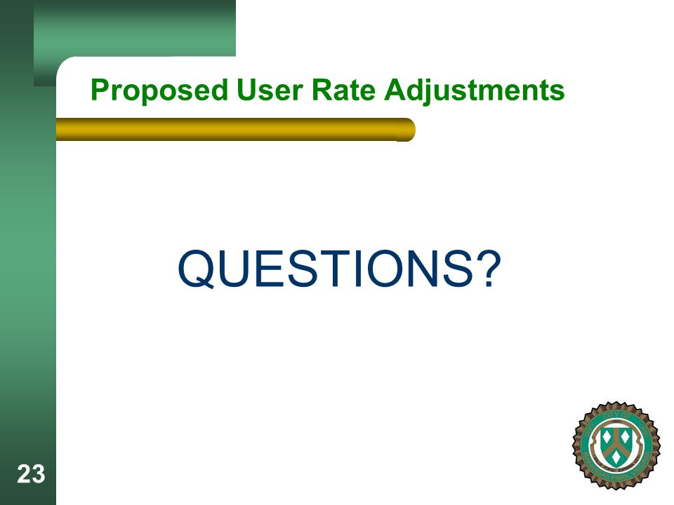 23 Proposed User Rate Adjustments QUESTIONS