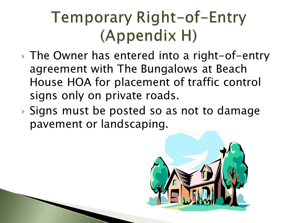 The Owner has entered into a right-of-entry agreement with The Bungalows at Beach House HOA for placement of traffic control signs only on private roa