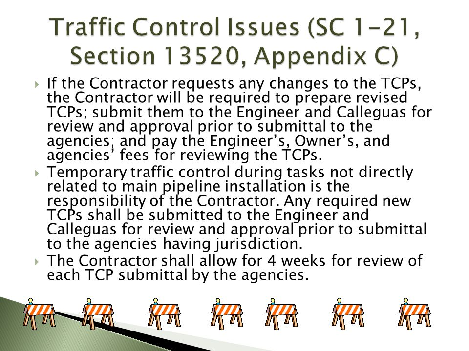 If the Contractor requests any changes to the TCPs, the Contractor will be required to prepare revised TCPs; submit them to the Engineer and Calleguas