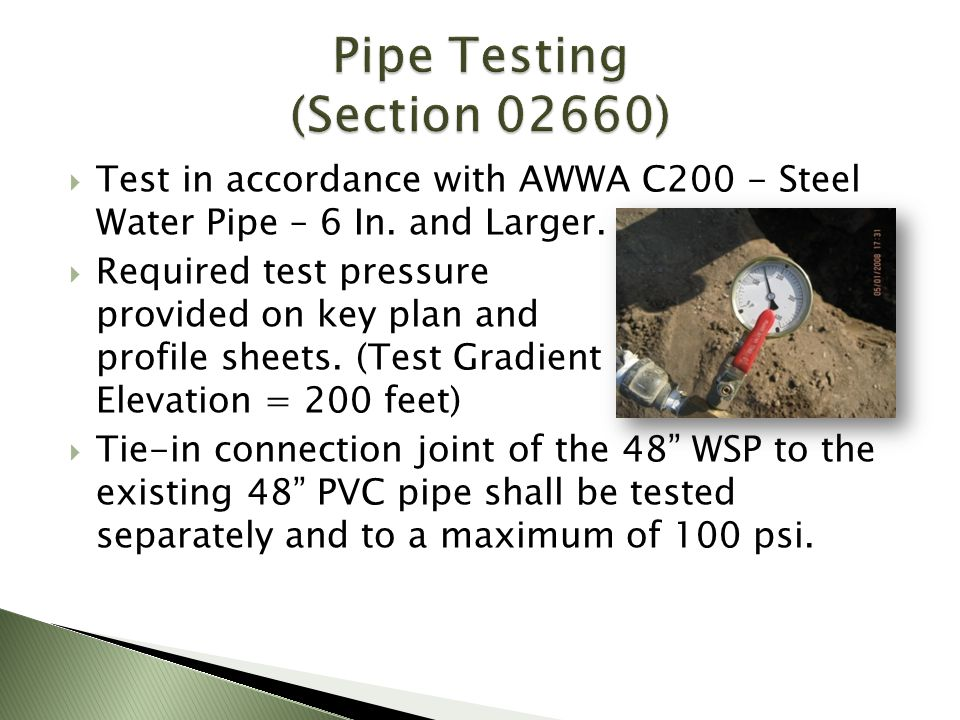 Test in accordance with AWWA C200 - Steel Water Pipe – 6 In. and Larger. Required test pressure provided on key plan and profile sheets. (Test Gradien