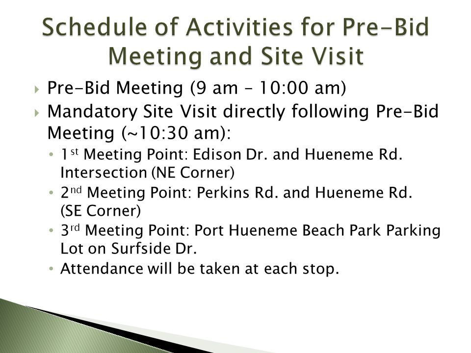 Pre-Bid Meeting (9 am – 10:00 am) Mandatory Site Visit directly following Pre-Bid Meeting (~10:30 am): 1 st Meeting Point: Edison Dr. and Hueneme Rd.