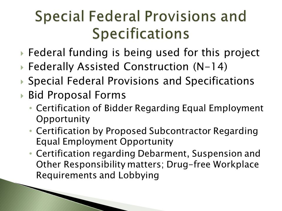 Federal funding is being used for this project Federally Assisted Construction (N-14) Special Federal Provisions and Specifications Bid Proposal Forms