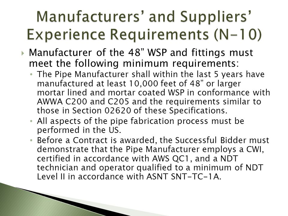 Manufacturer of the 48 WSP and fittings must meet the following minimum requirements: The Pipe Manufacturer shall within the last 5 years have manufac