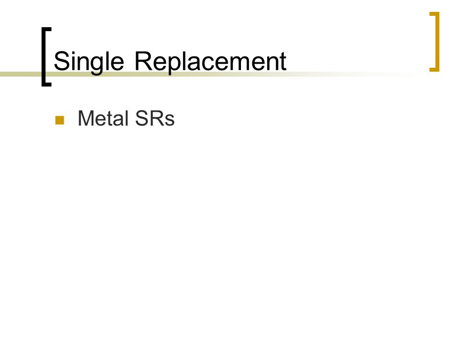 Single Replacement Metal SRs