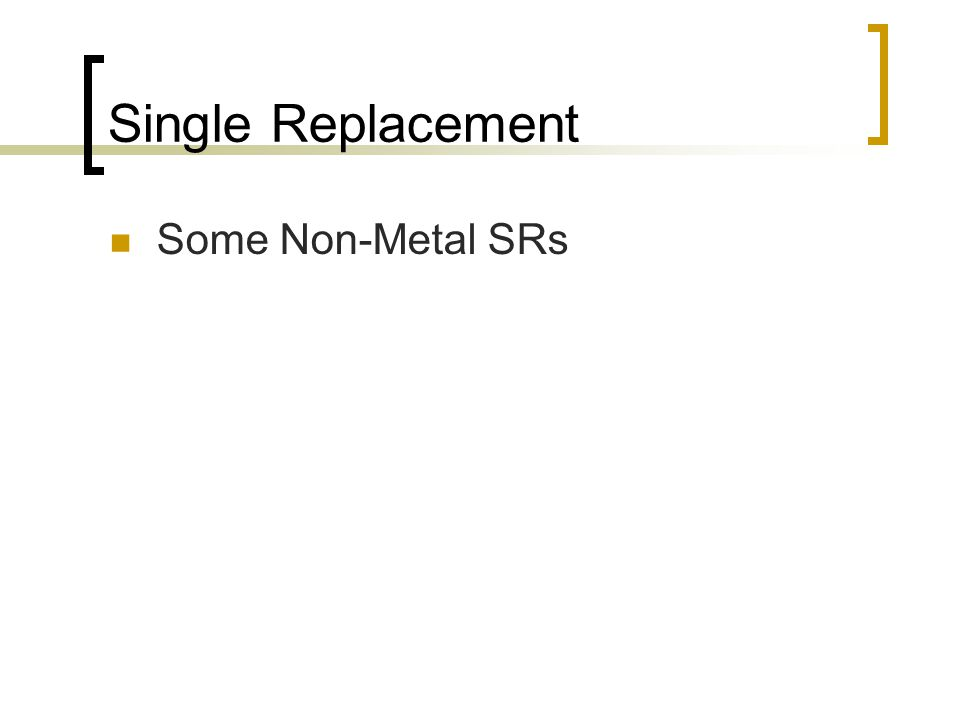 Single Replacement Some Non-Metal SRs
