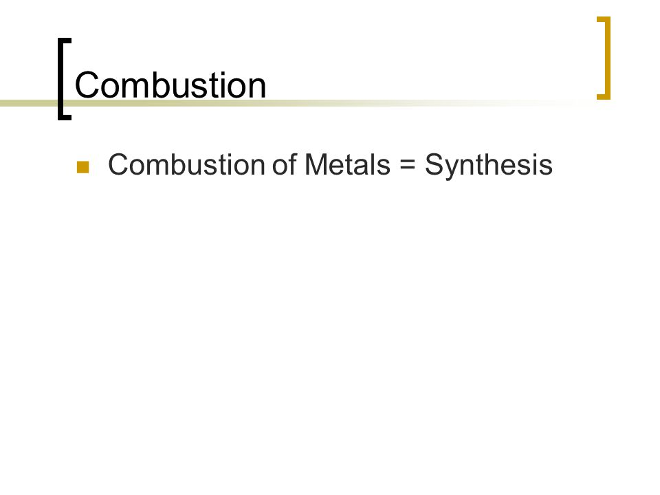 Combustion Combustion of Metals = Synthesis