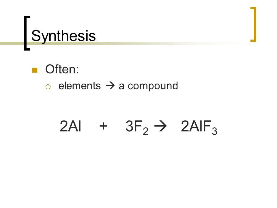 Often: elements a compound 2Al + 3F 2 2AlF 3