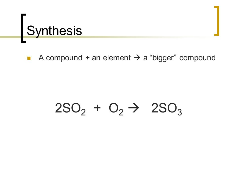 Synthesis - Overview Always m mm more than 1 reactant Usually forms only 1 product