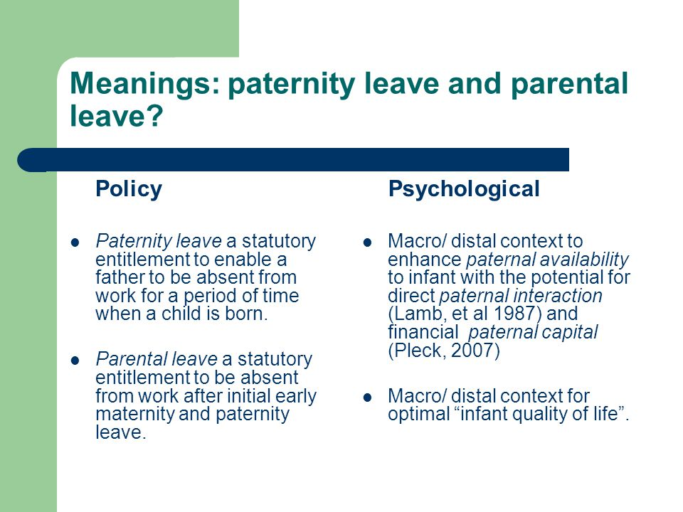 Meanings: paternity leave and parental leave.