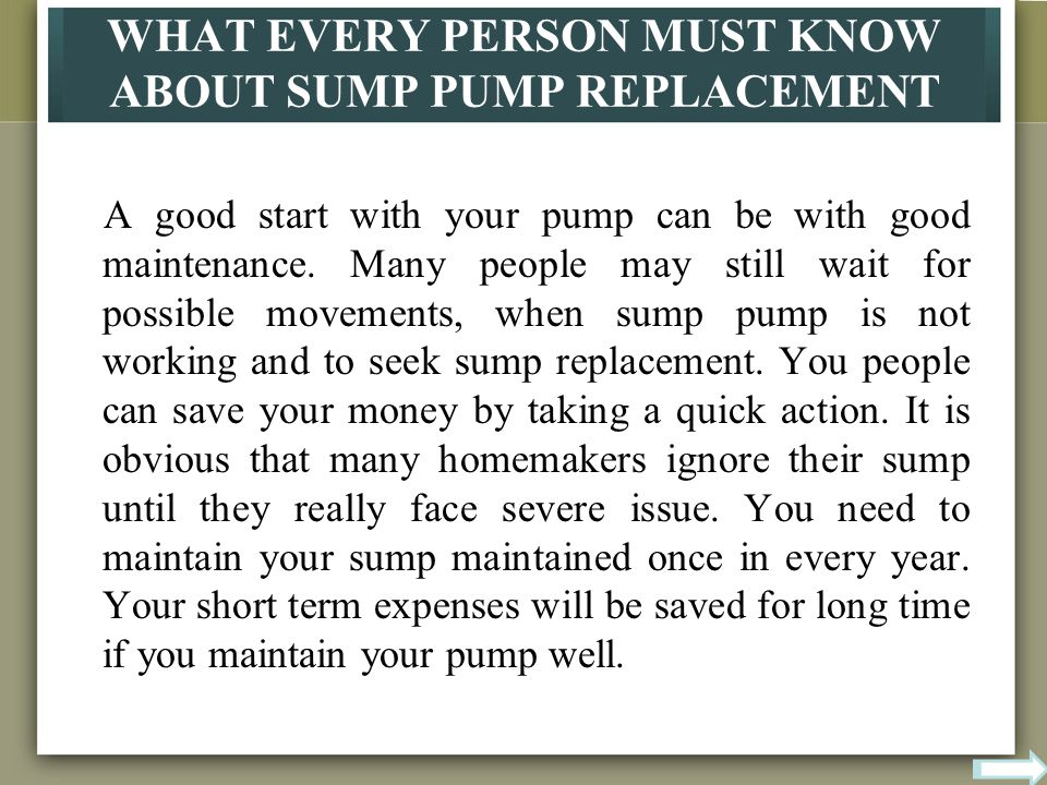 WHAT EVERY PERSON MUST KNOW ABOUT SUMP PUMP REPLACEMENT A good start with your pump can be with good maintenance.