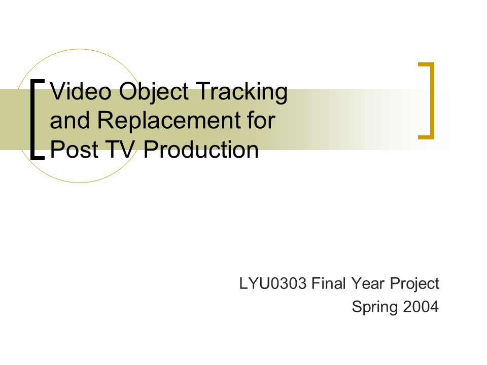 Video Object Tracking and Replacement for Post TV Production LYU0303 Final Year Project Spring 2004