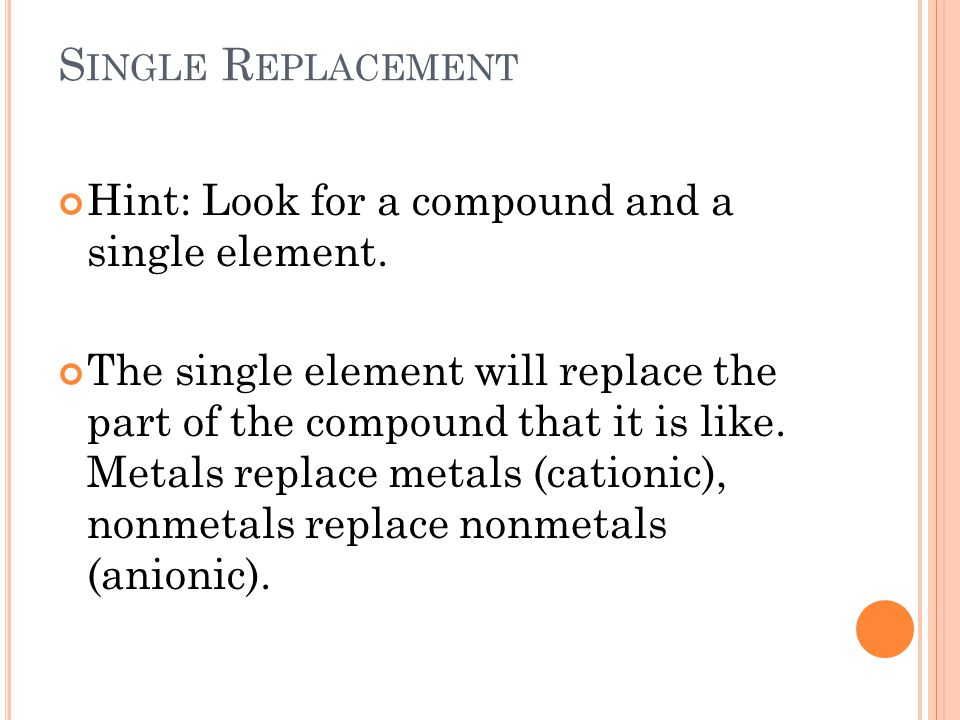 S INGLE R EPLACEMENT Hint: Look for a compound and a single element.