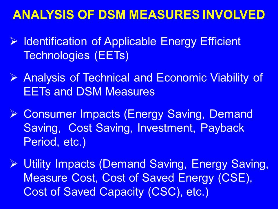 ANALYSIS OF DSM MEASURES INVOLVED Identification of Applicable Energy Efficient Technologies (EETs) Analysis of Technical and Economic Viability of EE