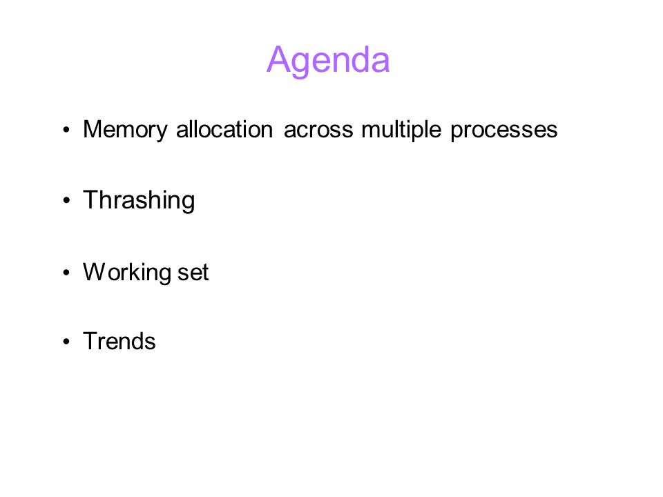 Agenda Memory allocation across multiple processes Thrashing Working set Trends