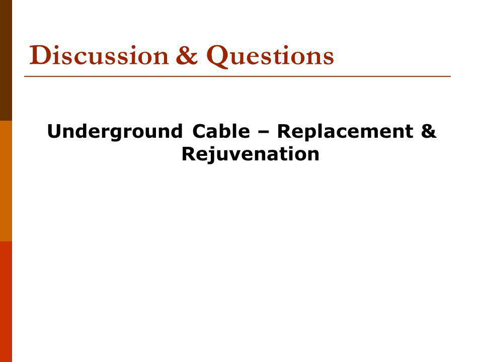 Discussion & Questions Underground Cable – Replacement & Rejuvenation