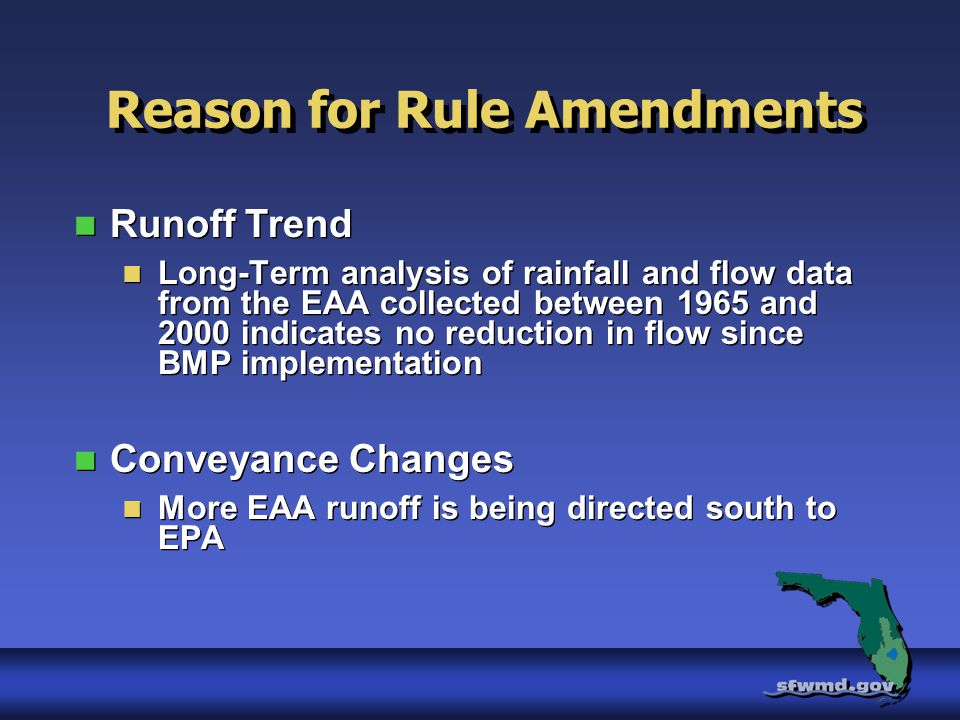 Reason for Rule Amendments Runoff Trend Long-Term analysis of rainfall and flow data from the EAA collected between 1965 and 2000 indicates no reduction in flow since BMP implementation Conveyance Changes More EAA runoff is being directed south to EPA Runoff Trend Long-Term analysis of rainfall and flow data from the EAA collected between 1965 and 2000 indicates no reduction in flow since BMP implementation Conveyance Changes More EAA runoff is being directed south to EPA
