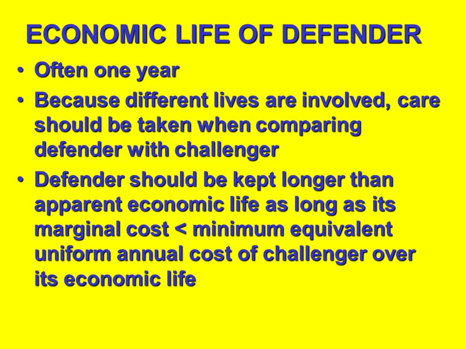 ECONOMIC LIFE OF THE CHALLENGER EconomicEconomic life of an asset minimizes equivalent uniform annual cost of owning and operating an asset life is of