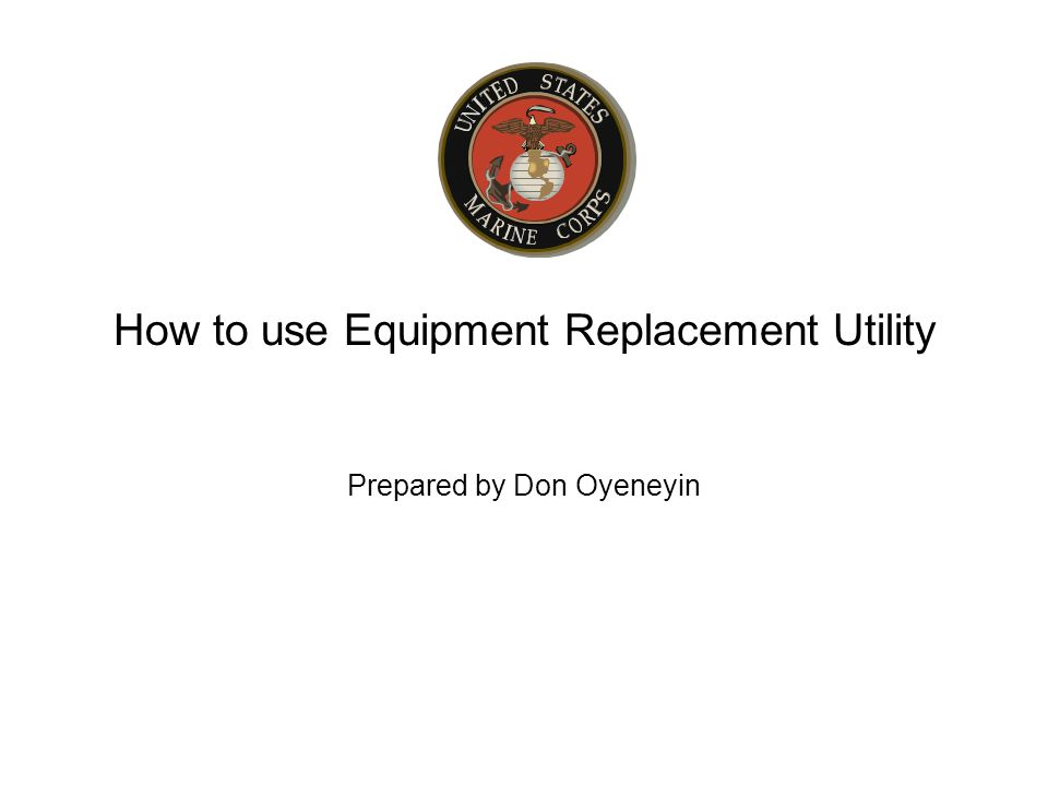How to use Equipment Replacement Utility Prepared by Don Oyeneyin