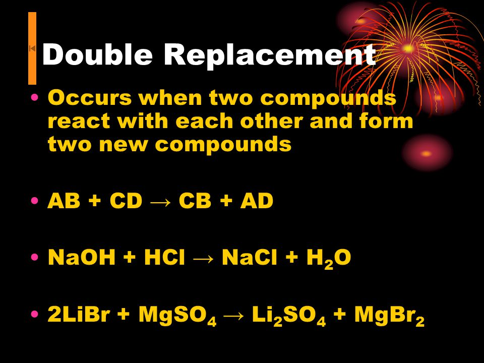 Single replacement Occurs when a single element and a compound react to form a single element and a compound A + CD C + AD (cationic single replacement) Li + CuNO 3 Cu + LiNO 3 B + AD D + AB (anionic single replacement) F 2 + BaI 2 I 2 + BaF 2