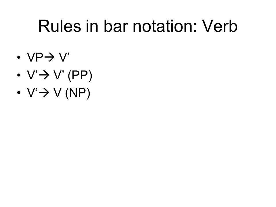 Rules in bar notation: Verb VP V V V (PP) V V (NP)