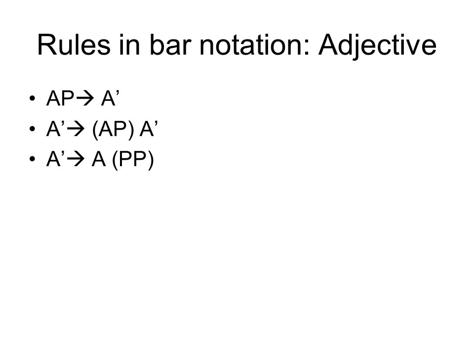 Rules in bar notation: Adjective AP A A (AP) A A A (PP)