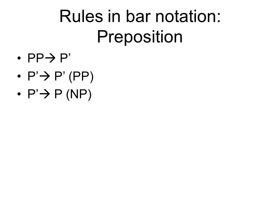 Rules in bar notation: Preposition PP P P P (PP) P P (NP)